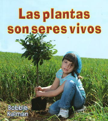 Las Plantas Son Seres Vivos by Bobbie Kalman image