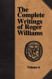 The Complete Writings of Roger Williams - Volume 6 by Roger Williams