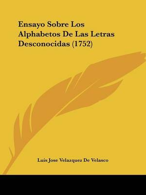 Ensayo Sobre Los Alphabetos De Las Letras Desconocidas (1752) by Luis Jose Velazquez De Velasco image
