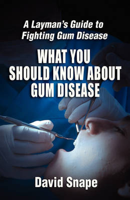 What You Should Know About Gum Disease by David Snape