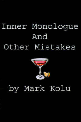 Inner Monologue and Other Mistakes: Imperfect Reactions to an Imperfect World by Mark Kolu