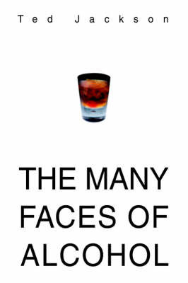 The Many Faces of Alcohol by Ted Jackson