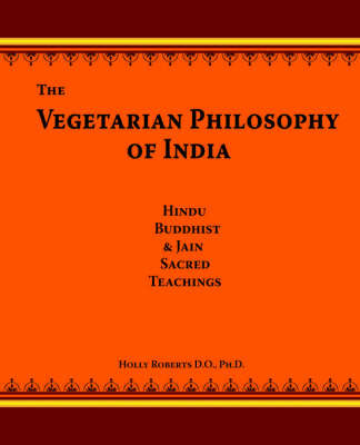 The Vegetarian Philosophy of India by Holly H Roberts