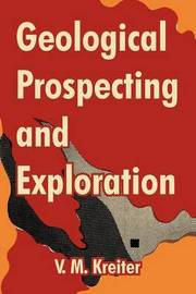 Geological Prospecting and Exploration by V. M. Kreiter