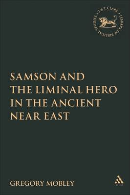 Samson and the Liminal Hero in the Ancient Near East by Gregory Mobley image
