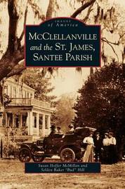 McClellanville and the St. James, Santee Parish by Susan Hoffer McMillan