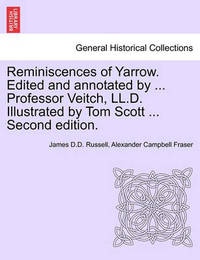 Reminiscences of Yarrow. Edited and Annotated by ... Professor Veitch, LL.D. Illustrated by Tom Scott ... Second Edition. by James D D Russell