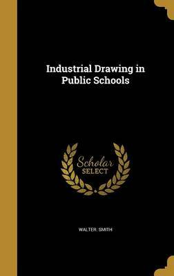 Industrial Drawing in Public Schools by Walter Smith