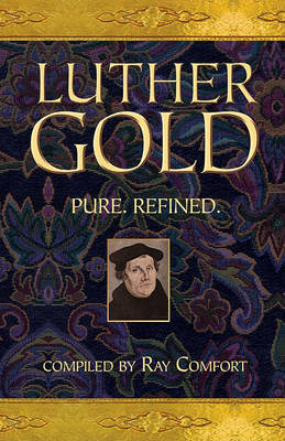 Luther Gold: Pure. Refined. by Sr Ray Comfort