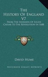 The History of England V7: From the Invasion of Julius Caesar to the Revolution in 1688 by David Hume