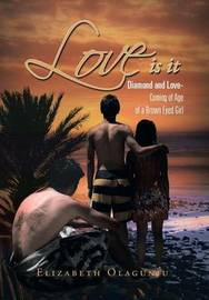 Love Is It by Elizabeth Olagunju
