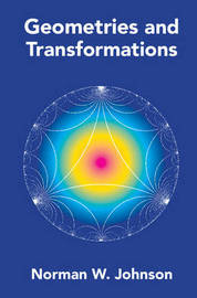 Geometries and Transformations by Norman W Johnson