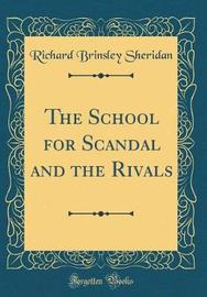 The School for Scandal and the Rivals (Classic Reprint) by Richard Brinsley Sheridan image