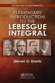 Elementary Introduction to the Lebesgue Integral by Steven G Krantz