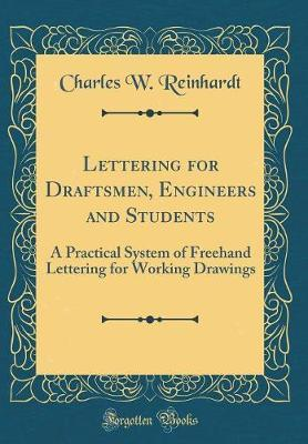 Lettering for Draftsmen, Engineers and Students by Charles William Reinhardt