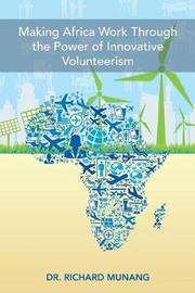 Making Africa Work Through the Power of Innovative Volunteerism by Dr Richard Munang