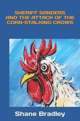 Sheriff Sanders And The Attack of The Corn-Stalking Crows by Shane Bradley