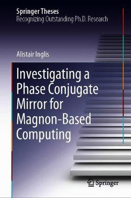 Investigating a Phase Conjugate Mirror for Magnon-Based Computing by Alistair Inglis