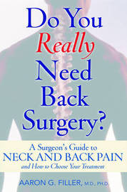Do You Really Need Back Surgery?: A Surgeon's Guide to Neck and Back Pain and How to Choose Your Treatment by Aaron G Filler image