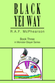 Black Yei Way: Book Three in Monster-Slayer Series by R.A.F. McPhearson image