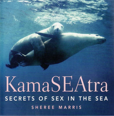 Kama Seatra: Secrets of Sex in the Sea by Sheree Marris image
