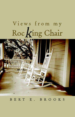 Views from My Rocking Chair by Bert E. Brooks
