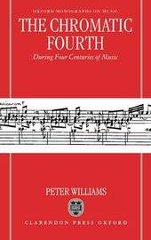 The Chromatic Fourth During Four Centuries of Music by Peter Williams image