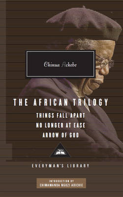 The African Trilogy: Things Fall Apart No Longer at Ease Arrow of God by Chinua Achebe