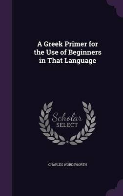 A Greek Primer for the Use of Beginners in That Language by Charles Wordsworth image