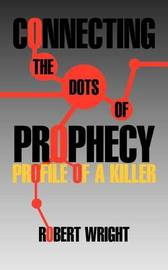 Connecting the Dots of Prophecy by Robert Wright