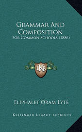 Grammar and Composition: For Common Schools (1886) by Eliphalet Oram Lyte