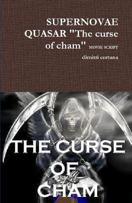 "Supernovae Quasar ""the Curse of Cham"" Movie Script by dimitri cortana"