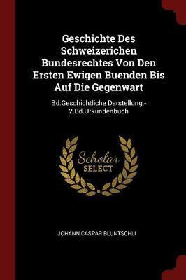 Geschichte Des Schweizerichen Bundesrechtes Von Den Ersten Ewigen Buenden Bis Auf Die Gegenwart by Johann Caspar Bluntschli image