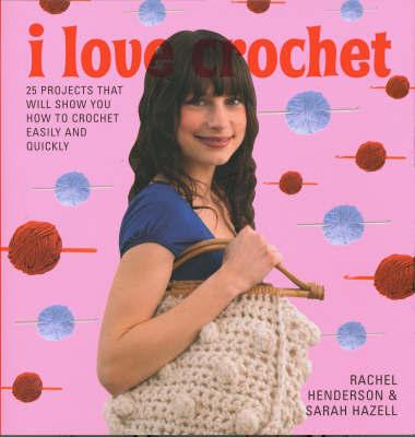 I Love Crochet by Rachel Henderson