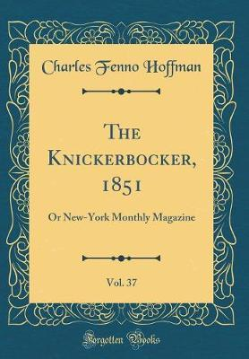 The Knickerbocker, 1851, Vol. 37 by Charles Fenno Hoffman