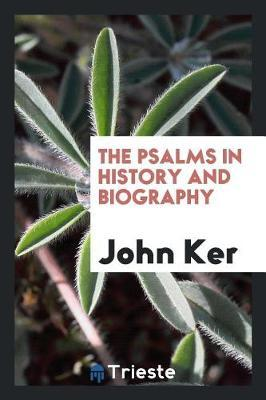 The Psalms in History and Biography by John Ker image