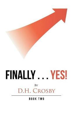 Finally . . . Yes! by D H Crosby