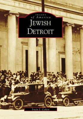 Jewish Detroit by Irwin J Cohen