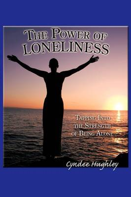 The Power of Loneliness: Tapping Into the Strength of Being Alone by Cyndee Hughley image