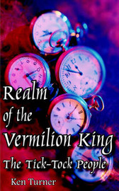 Realm of the Vermilion King: The Tick-Tock People by Ken Turner (University of Brighton) image