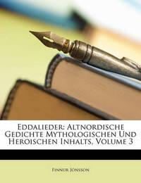 Eddalieder: Altnordische Gedichte Mythologischen Und Heroischen Inhalts, Volume 3 by Finnur Jnsson image