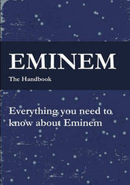 The Eminem Handbook - Everything You Need to Know about Eminem by Felton Cantoral