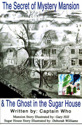 The Secret of the Mystery Mansion & the Ghost in the Sugar House by Captain Who