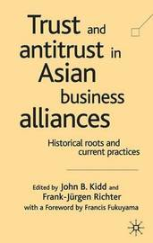 Trust and Antitrust in Asian Business Alliances by John B. Kidd image