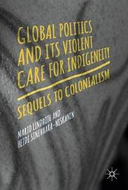 Global Politics and Its Violent Care for Indigeneity by Marjo Lindroth