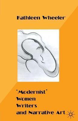 `Modernist' Women Writers and Narrative Art by Kathleen M. Wheeler