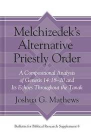 Melchizedek's Alternative Priestly Order by Joshua Mathews