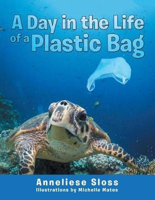 A Day in the Life of a Plastic Bag by Anneliese Sloss