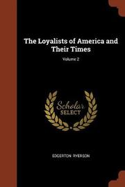 The Loyalists of America and Their Times; Volume 2 by Edgerton Ryerson image