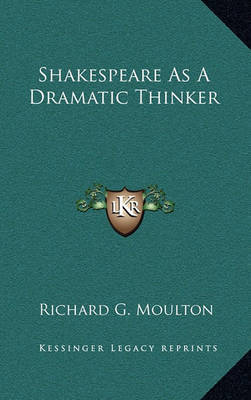 Shakespeare as a Dramatic Thinker by Richard G Moulton image